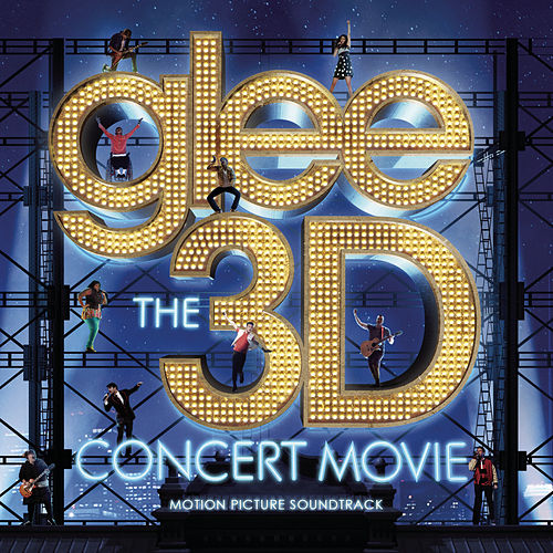 Glee The 3D Concert Movie (Motion Picture Soundtrack) by Glee Cast