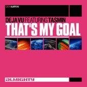 Play & Download That's My Goal (Feat. Tasmin) (Dance Mixes) by Déjà Vu | Napster