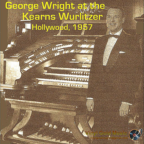 George Wright at the Kearns Wurlitzer Hollywood 1957 by George Wright
