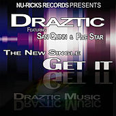 Play & Download Get it (feat. Fivestar & San Quinn) by Draztic Music | Napster