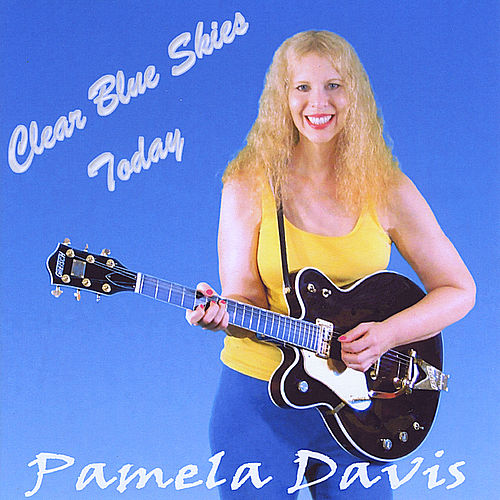 Clear Blue Skies Today by Pamela Davis