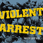 Tooth & Nail by Violent Arrest