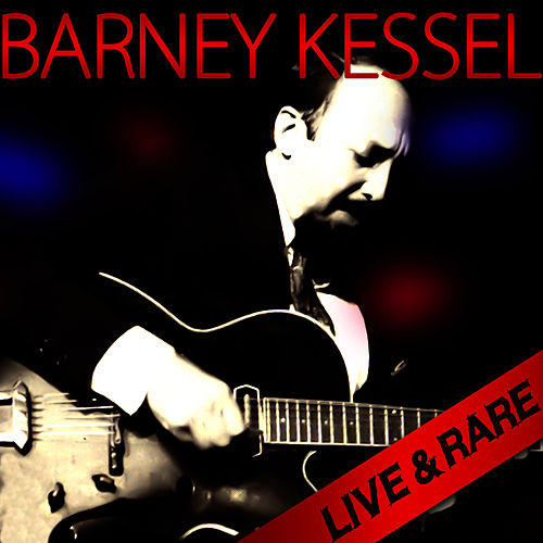Live & Rare by Barney Kessel