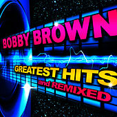 Play & Download Greatest Hits & Remixes by Bobby Brown | Napster
