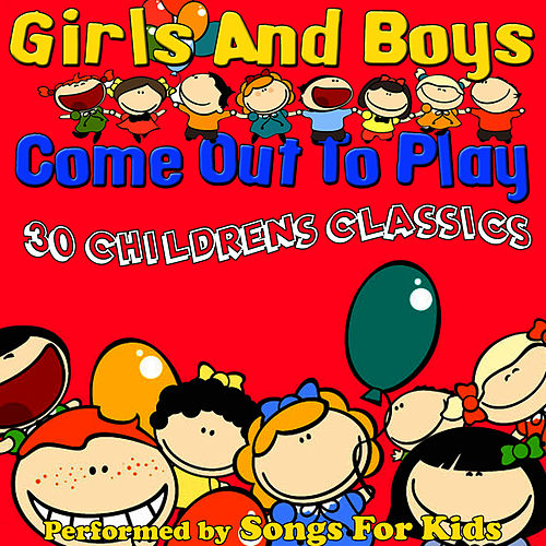 Girls And Boys Come Out To Play - 30 Childrens Classics by Songs for Kids