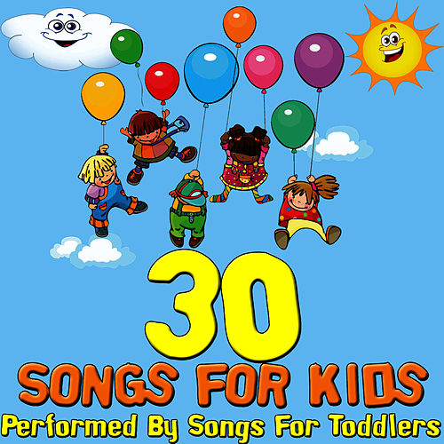 Play & Download 30 Songs For Kids by Songs For Toddlers | Napster