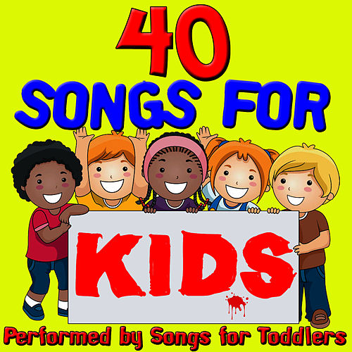 Play & Download 40 Songs For Kids by Songs For Toddlers | Napster