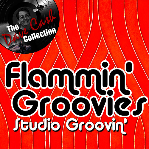 Studio Groovin' - [The Dave Cash Collection] by The Flamin' Groovies
