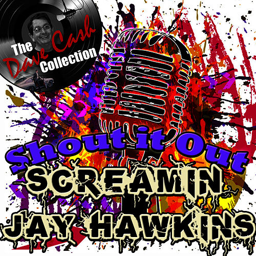 Play & Download Shout It Out - [The Dave Cash Collection] by Screamin' Jay Hawkins | Napster