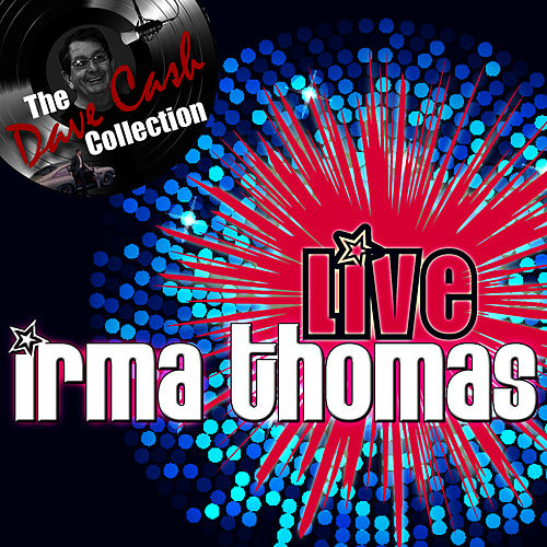 Play & Download Live Irma - [The Dave Cash Collection] by Irma Thomas | Napster