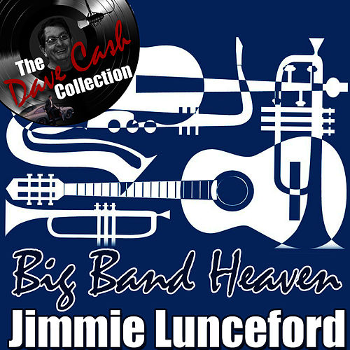 Big Band Heaven - [The Dave Cash Collection] by Jimmie Lunceford