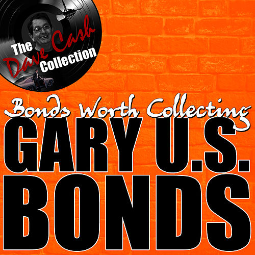 Bonds Worth Collecting - [The Dave Cash Collection] by Gary U.S. Bonds