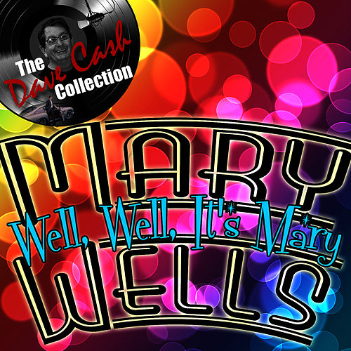 Play & Download Well, Well, It's Mary - [The Dave Cash Collection] by Mary Wells | Napster