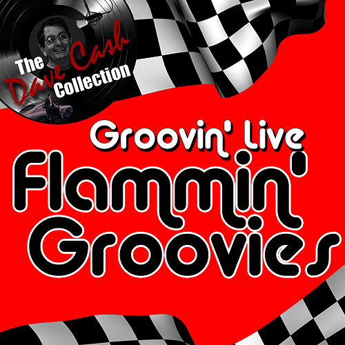 Play & Download Groovin' Live - [The Dave Cash Collection] by The Flamin' Groovies | Napster
