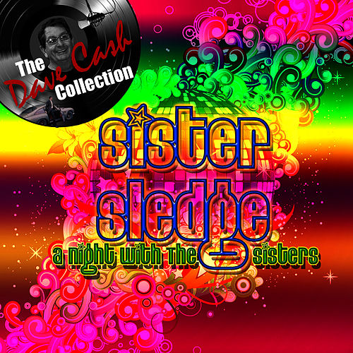 Play & Download A Night With The Sisters - [The Dave Cash Collection] by Sister Sledge | Napster