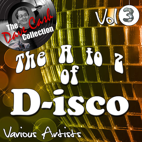 The A to Z of D-isco Vol 3 - [The Dave Cash Collection] by Various Artists