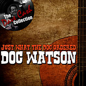 Play & Download Just What The Doc Ordered - [The Dave Cash Collection] by Doc Watson | Napster