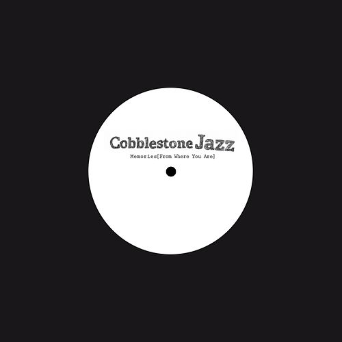 Play & Download Memories (From Where You Are) by Cobblestone Jazz | Napster