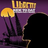 Play & Download Ride To Dat (feat. Guilty Simpson) - Single by Libretto | Napster