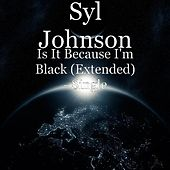 Is It Because I'm Black (Extended) - Single von Syl Johnson