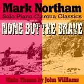 None But The Brave - Main Theme Arranged for Solo Piano (feat. Mark Northam) - Single von John Williams