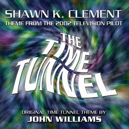 The Time Tunnel - Main Theme from the 2002 Pilot (feat. Shawn K. Clement) - Single by John Williams