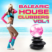 Balearic House Clubbers: Volume 1 by Various Artists