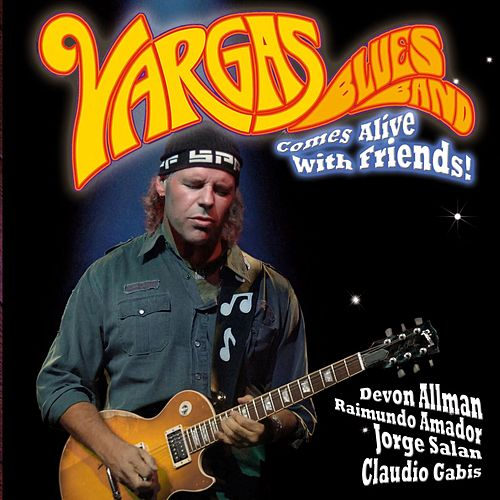 Play & Download Comes Alive with Friends by Vargas Blues Band | Napster