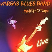 Madrid-Chicago Live by Vargas Blues Band