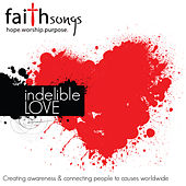 Play & Download Faithsongs: Indelible Love by Various Artists | Napster