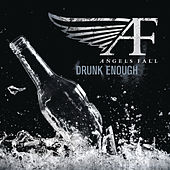 Drunk Enough by Angels Fall