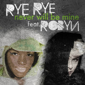 Play & Download Never Will Be Mine by Rye Rye | Napster