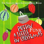Play & Download Puttin' A Little Funk In Christmas by The Smooth Jazz Instrumental Band | Napster
