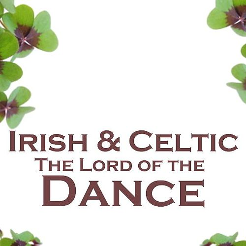 Play & Download Irish And Celtic Music - The Lord Of The Dance - Irish And Celtic Folk by Irish And Celtic Music | Napster