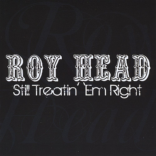 Play & Download Still Treatin' 'Em Right by Roy Head | Napster