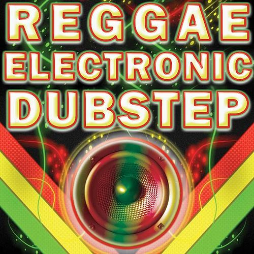 Reggae Electronic Dubstep (Best of Glitch, Krunk, Grime, Bass Music, Psystep, Brostep, Hyphe, 4x4, Reggae Infused Dubstep) by Masters of Reggae Electronic Dubstep
