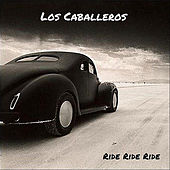 Ride Ride Ride by Los Caballeros