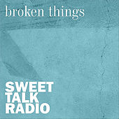 Play & Download Broken Things by Sweet Talk Radio | Napster