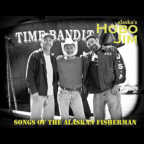 Play & Download Songs of the Alaskan Fisherman by Hobo Jim | Napster