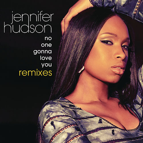 Play & Download No One Gonna Love You Remixes by Jennifer Hudson | Napster