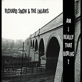 Play & Download Am I Really That Boring? by Richard Snow | Napster