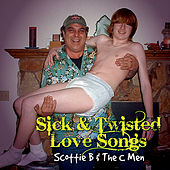 Sick and Twisted Love Songs by Scottie B