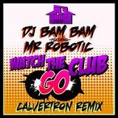Play & Download Watch The Club Go (Calvertron Remix) (Album Version) (feat. Mr. Robotic) - Single by DJ Bam Bam   Napster