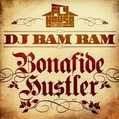 Play & Download Bonafide Hustler (Album Version) - Single by DJ Bam Bam   Napster