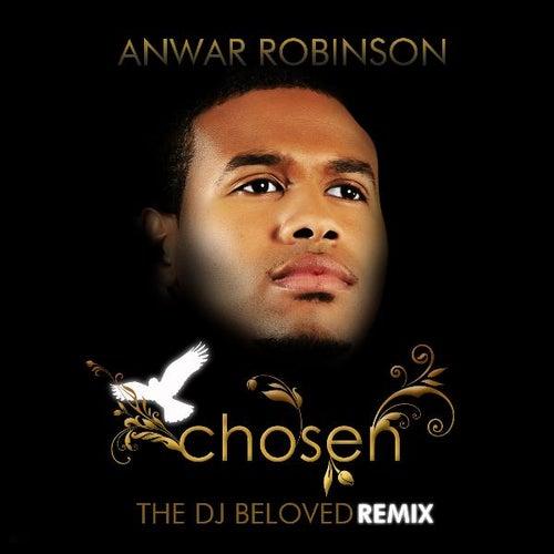 Chosen / Remixed By DJ Beloved - Single by Anwar Robinson