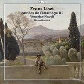 Play & Download Liszt: Années de pèlerinage III - Venezia e Napoli by Michael Korstick | Napster
