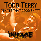 That's That Good Shitt by Todd Terry