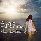 A Long Hot Summer mixed & selected by Kiko Navarro by Various Artists