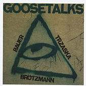 Play & Download Goosetalks by Peter Brotzmann | Napster