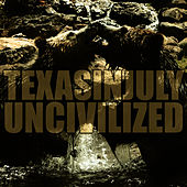 Uncivilized by Texas In July